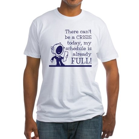Can't be a crisis today Fitted T-Shirt