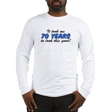It Took Me 70 Years Long Sleeve T-Shirt