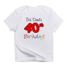 It's Dads 40th Birthday Infant T-Shirt