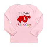 It's Dads 40th Birthday Long Sleeve Infant T-Shirt