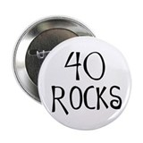 40th birthday saying, 40 rocks! Button