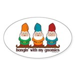 Hangin' With My Gnomies Sticker (Oval)