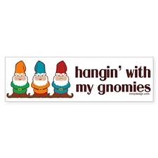 Hangin' With My Gnomies Bumper Sticker