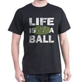 Life Is A Ball Bocce T-Shirt