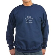 Ph.D. - Taking your B.S. to a new level Sweatshirt