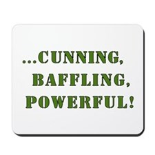 CUNNING,BAFFLING,POWERFUL! Mousepad