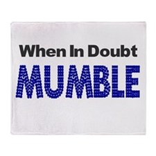 When In Doubt Mumble Shirt T- Throw Blanket