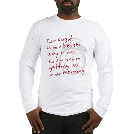 getting up in the morning Long Sleeve T-Shirt