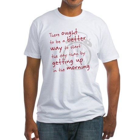 getting up in the morning Fitted T-Shirt