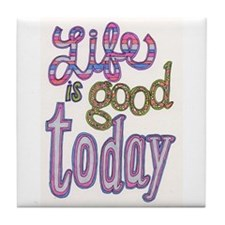 Life is Good Today Tile Coaster