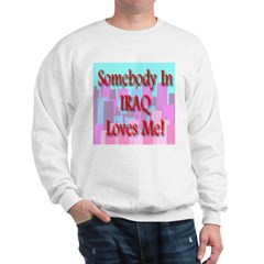 Somebody In Iraq Loves Me! Sweatshirt