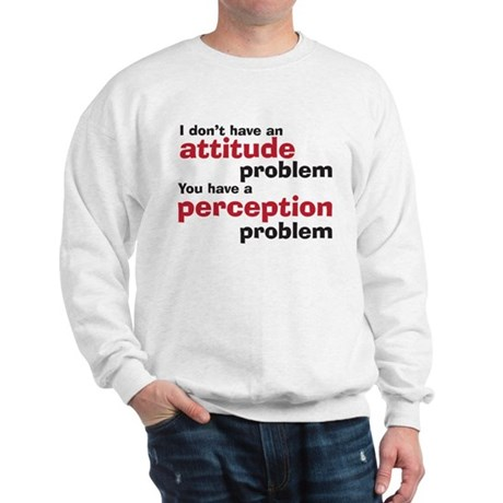 Attitude problem Sweatshirt