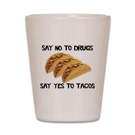 Funny Drugs Tacos Shot Glass