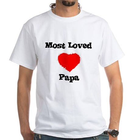 Most Loved Papa White T-Shirt