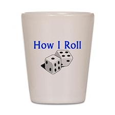 How I Roll Shot Glass