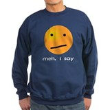 Indifferent Meh I Say Smiley Sweatshirt