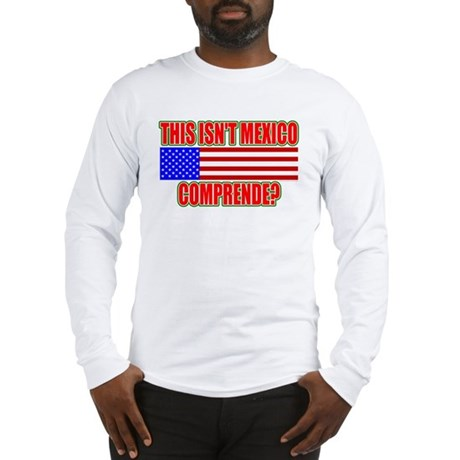 This Isn't Mexico Comprende? Long Sleeve T-Shirt