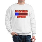 This Isn't Mexico Comprende? Sweatshirt