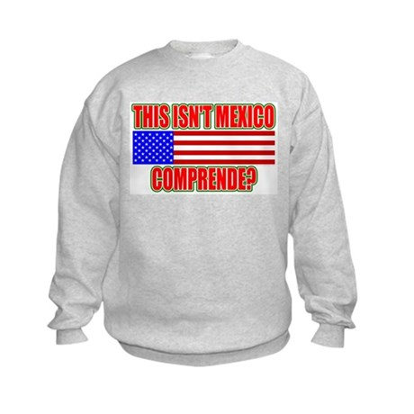 This Isn't Mexico Comprende? Kids Sweatshirt