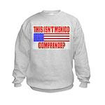 This Isn't Mexico Comprende? Kids Sweatshirt