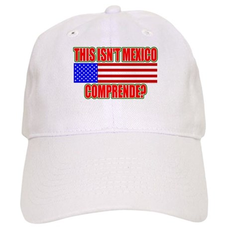 This Isn't Mexico Comprende? Cap