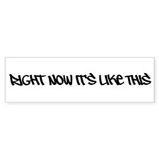 Right Now It's Like This Bumper Sticker