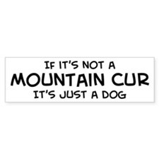 If it's not a Mountain Cur Bumper Bumper Sticker