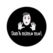 "Don't Mime Me! 3.5"" Button (100 pack)"