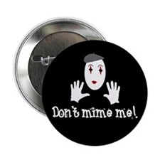 """Don't Mime Me! 2.25"""" Button (100 pack)"""