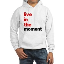 Live In The Moment Shirt Hoodie