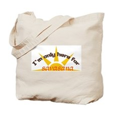 I'm only here for savasana Tote Bag