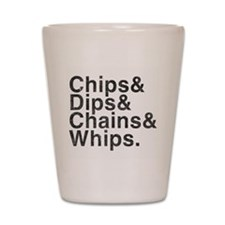 Chips, Dips, Chains & Whips Shot Glass