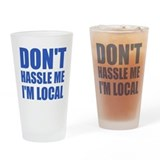 Don't Hassle Me I'm Local Pint Glass