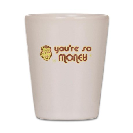 You're So Money Shot Glass
