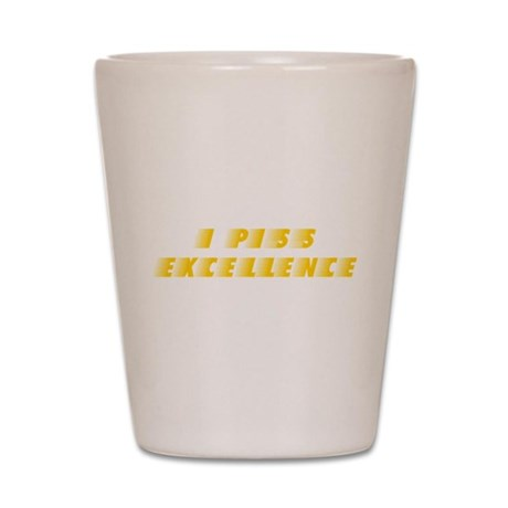 I Piss Excellence Shot Glass