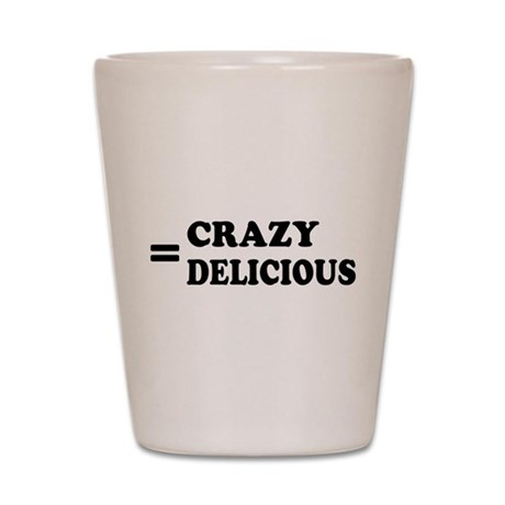 = Crazy Delicious Shot Glass