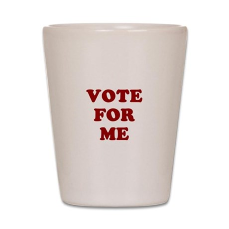 Vote For Me Shot Glass