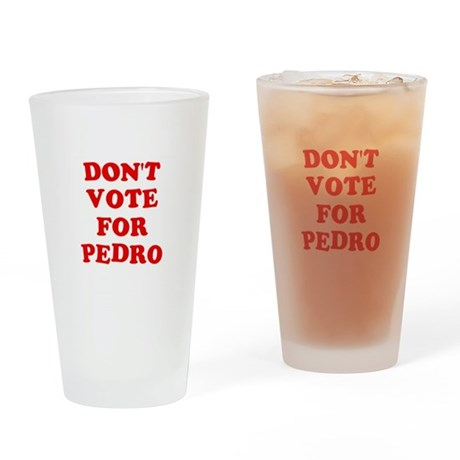 Don't Vote for Pedro Pint Glass