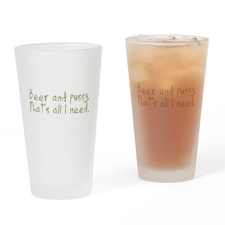 Beer and Pussy, That's All I Pint Glass