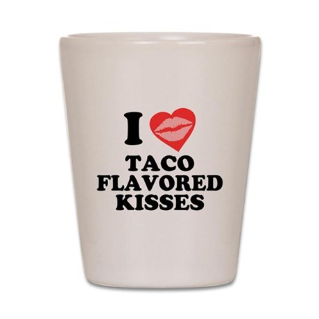Taco Flavored Kisses Shot Glass