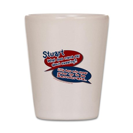 Stuart - What does mama say? Shot Glass
