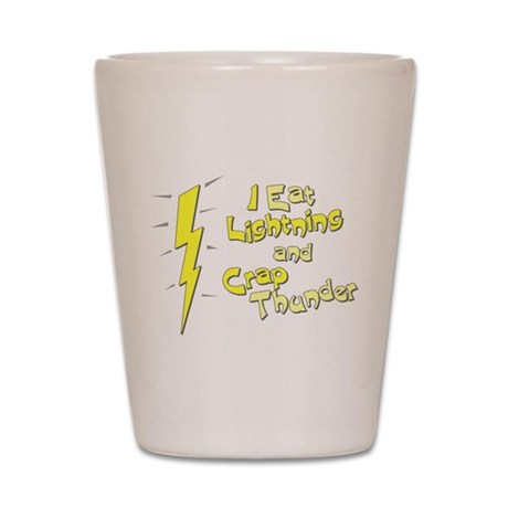 I Eat Lightning and Crap Thun Shot Glass