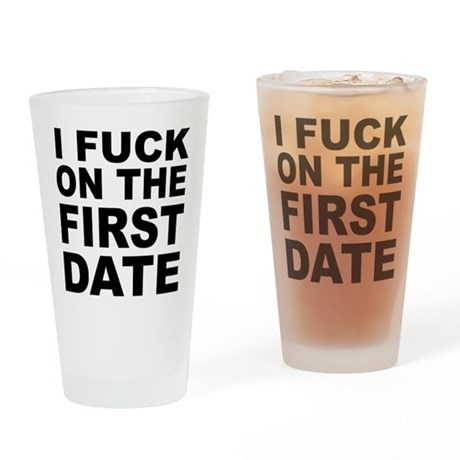 I Fuck on the First Date Pint Glass