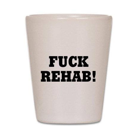 Fuck Rehab Shot Glass