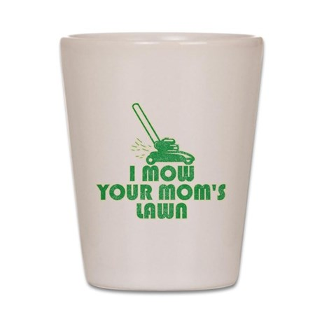 I Mow Your Mom's Lawn Shot Glass