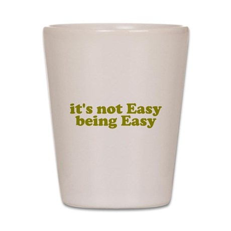 It's not easy being easy Shot Glass