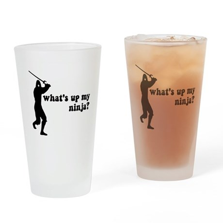 what's up my ninja? Pint Glass