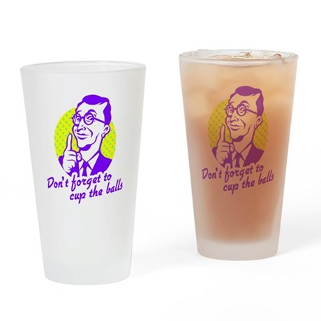 Don't forget to cup the balls Pint Glass