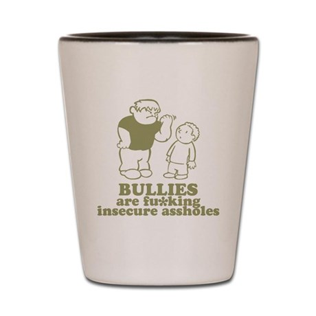 Bullies are fu*king insecure Shot Glass