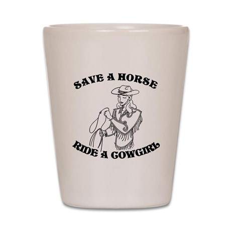 Save a Horse. Ride a Cowgirl. Shot Glass